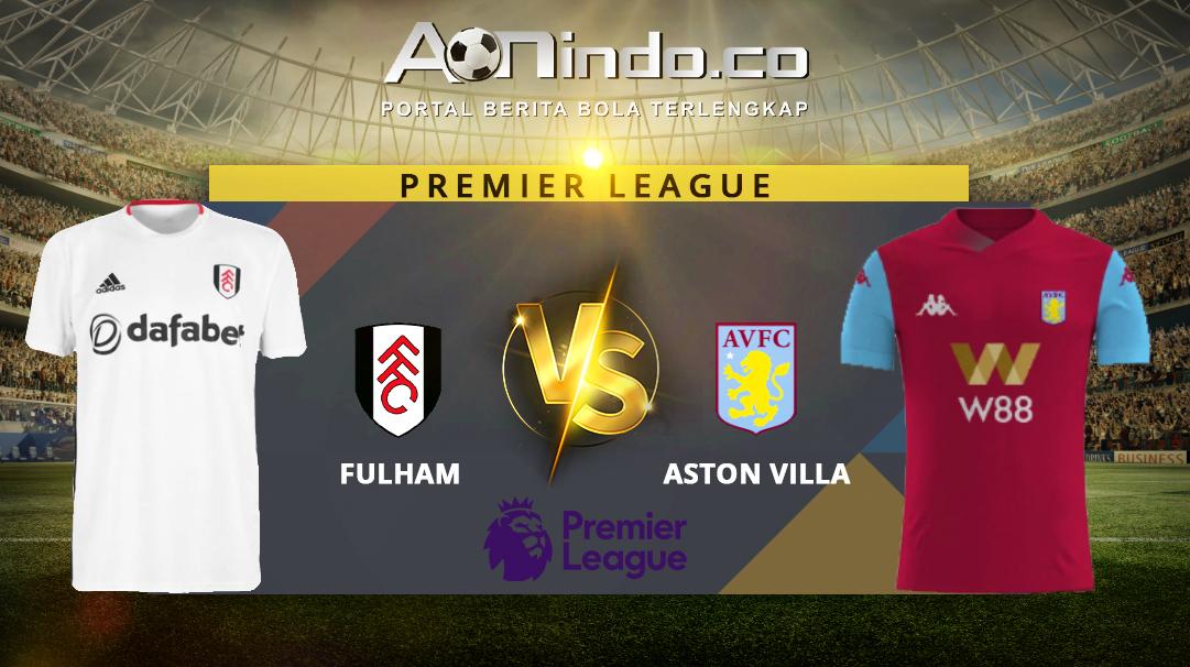 Prediksi Skor Fulham vs Aston Villa