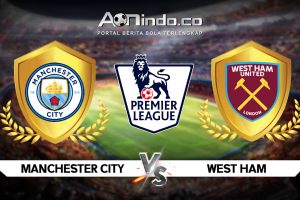 Prediksi Pertandingan Manchester City vs West Ham