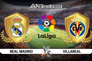 Prediksi Pertandingan Real Madrid vs Villarreal